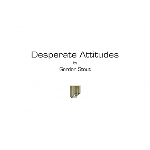 Desperate Attitudes by Gordon Stout