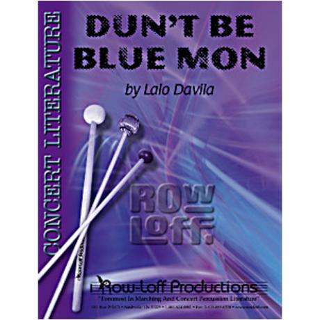 Dun't Be Blue Mon by Lalo Davila