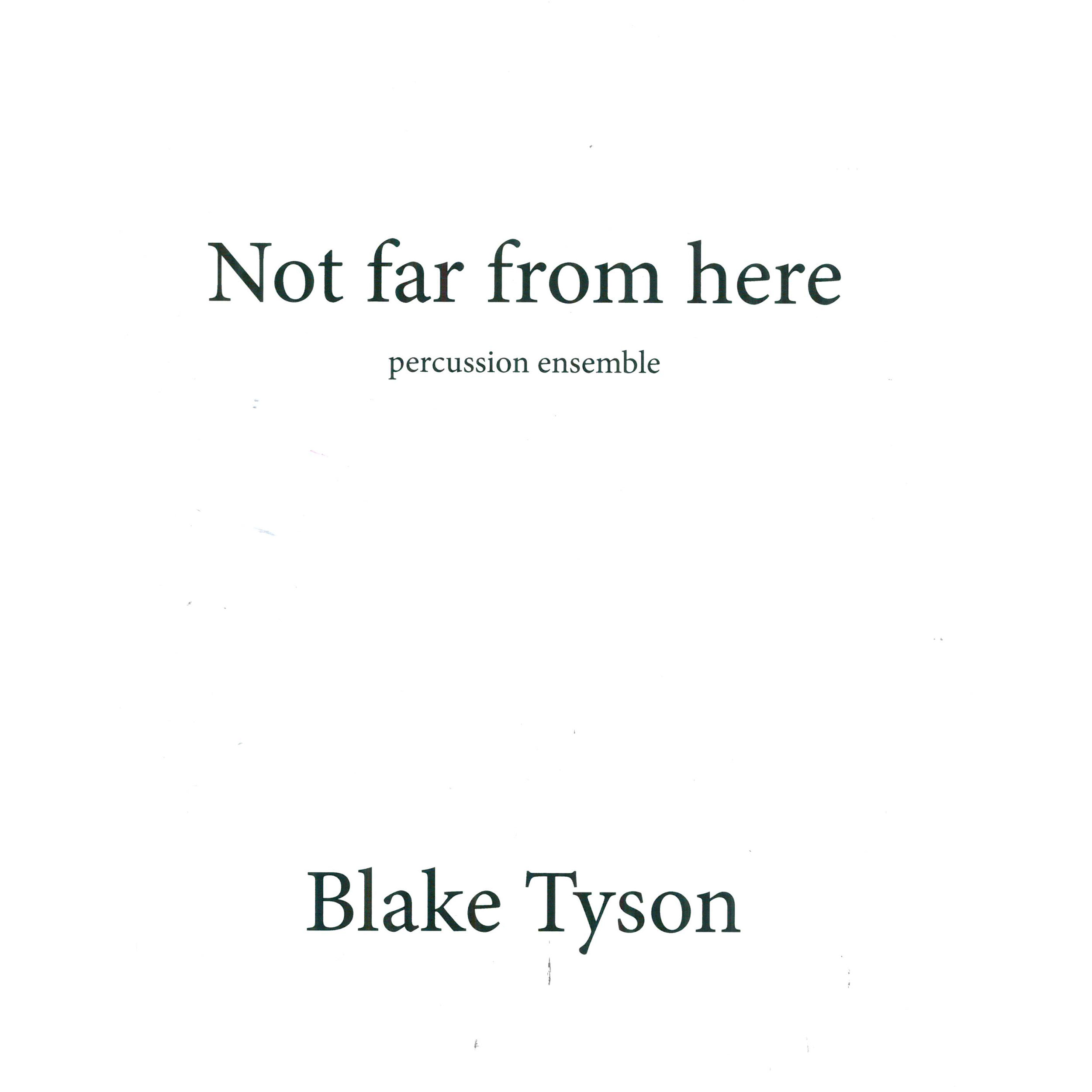 Not far from here (Percussion Ensemble) by Blake Tyson