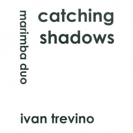 Catching Shadows (Marimba Duo) by Ivan Trevino