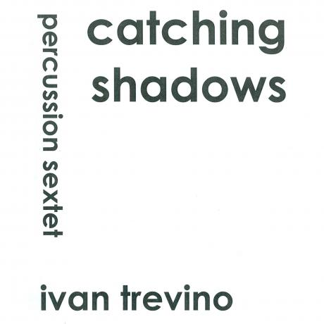 Catching Shadows (Percussion Sextet) by Ivan Trevino