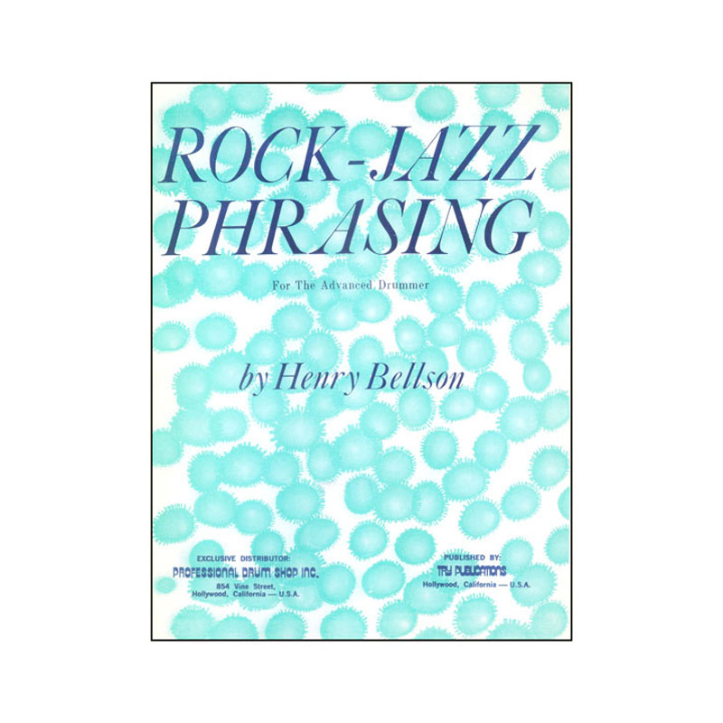 Rock-Jazz Phrasing for the Advanced Drummer by Henry Bellson